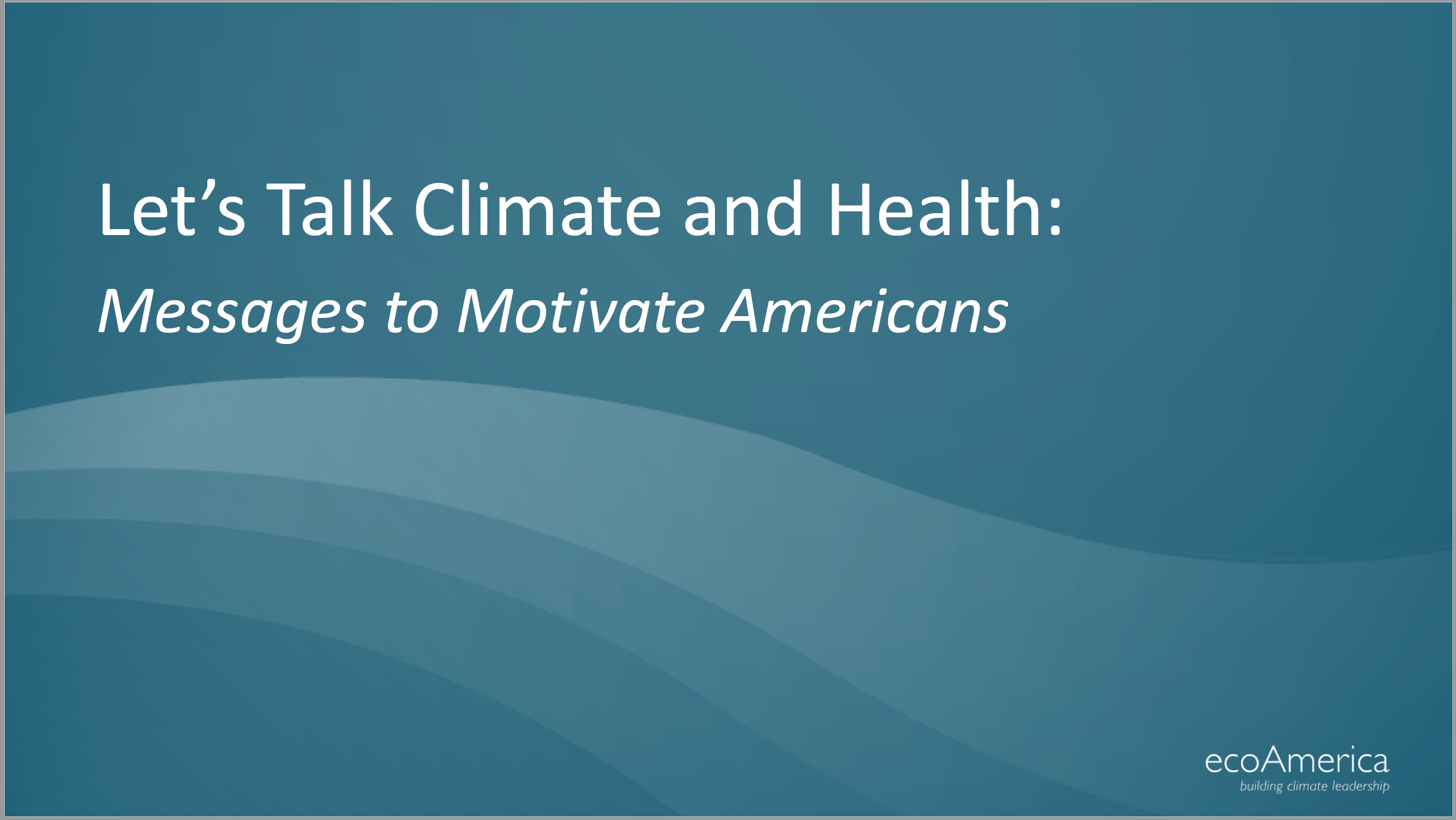 Let's Talk Climate and Health: Messages to Motivate Americans